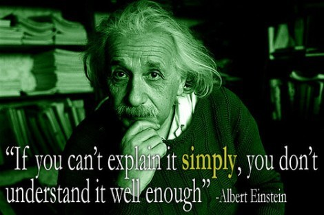"""If you can't explain it simply, you don't understand it well enough."""