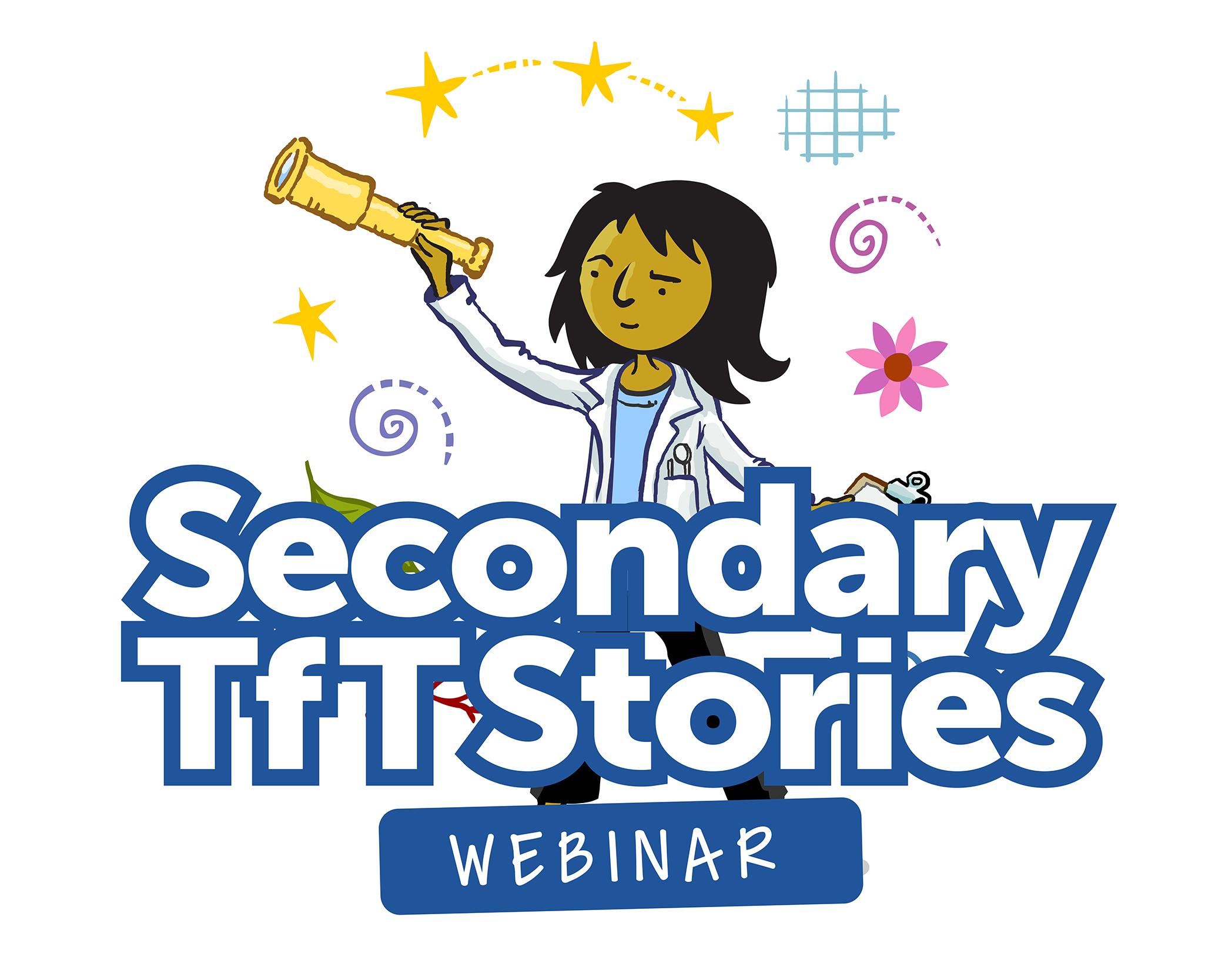 TfT Secondary Stories Webinar