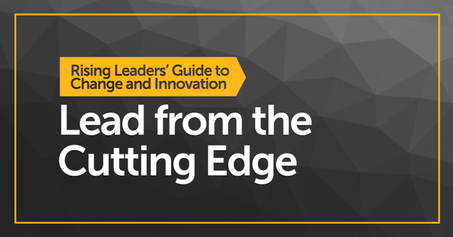 Rising Leaders' Guide to Change and Innovation: Lead from the Cutting Edge