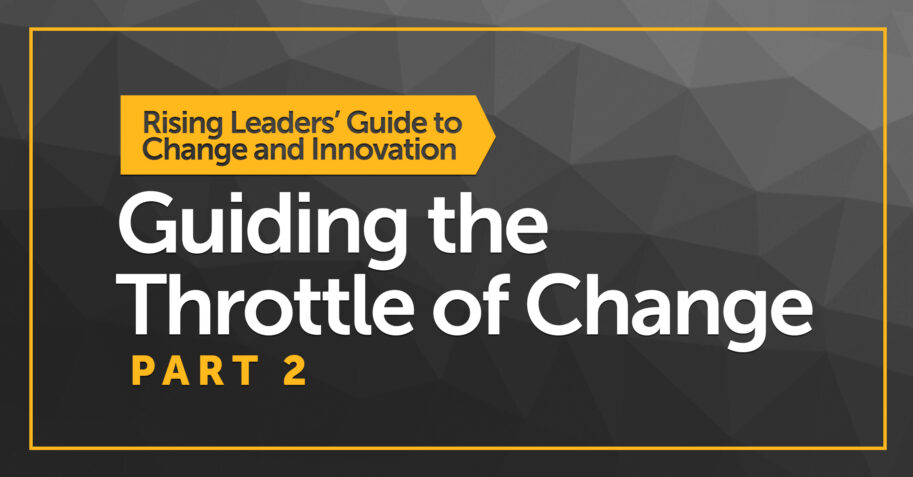 Rising Leaders' Guide to Change and Innovation Guiding the Throtle of Change Part 2