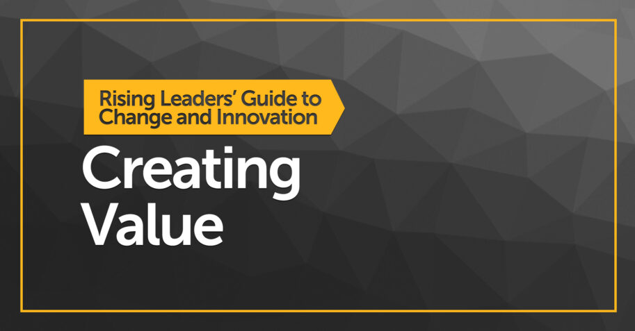 Rising Leaders' Guide to Change and Innovation: Creating Value